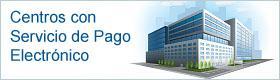 Información de centros con servicio de pago electrónico ante personal habilitado